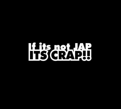 If its not Jap its Crap JDM Vinyl Decal Stickers