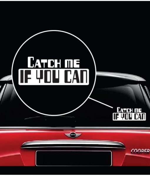 Catch me if you can vinyl window decal sticker