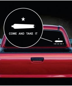 Come and Take it Cannon Vinyl Window Decal Sticker