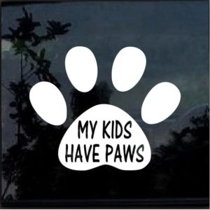 MY KIDS HAVE PAWS Vinyl Decal Sticker