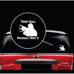 Think Twice Because I Wont Window Decal Sticker A2