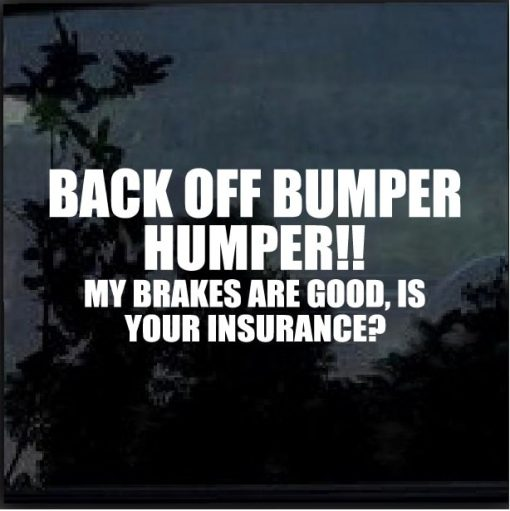 Back Off Bumper Humper My Brakes are good decal sticker