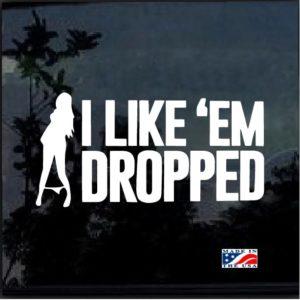 I like em dropped panty dropper Decal Sticker