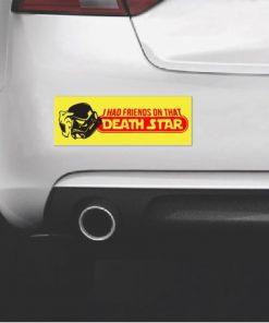 Star Wars I had had friends on that death star bumper sticker