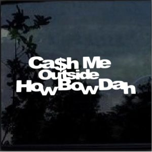 cash me outside how bow dah decal sticker