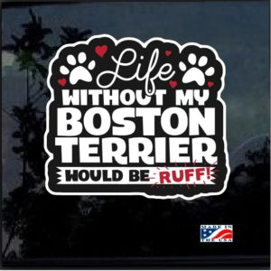 Life without my Boston Terrier is Ruff Color Decal