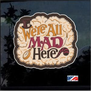 We're All Mad Here Full Color Decal Sticker