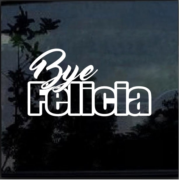 Bye Felicia Window Decal Sticker  U2013 Custom Sticker Shop