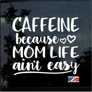 Caffeine Mom Life Aint Easy Decal Sticker
