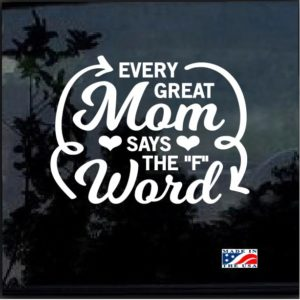 Every Great Mom says the F Word Decal Sticker
