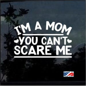 I am a Mom you can't Scare Me Decal Sticker