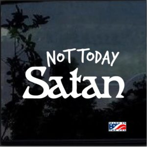 Not Today Satan Decal Sticker