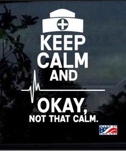 Nurse Keep Calm NOT THAT CALM Window Decal Sticker
