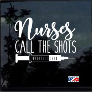 Nurses Call the Shots Window Decal Sticker