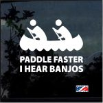 Paddle Faster I Hear Banjos Window Decal Sticker