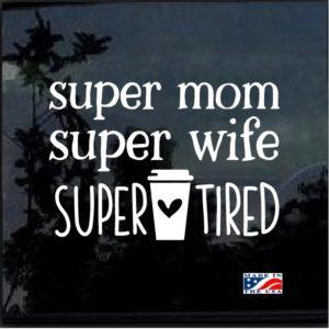 Super Mom Super Wife Super Tired Decal Sticker