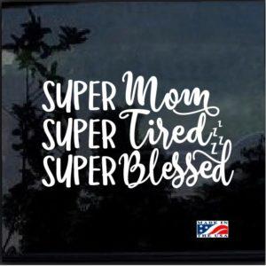Super Mom Super Tired Super Blessed Decal Sticker