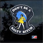 Dont Be a Salty Bitch Full Color Decal - Cool Stickers
