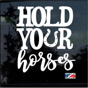 Hold Your Horses Window Decal Sticker