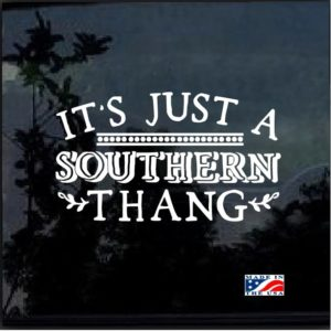 Its a Southern Thang Window Decal Sticker