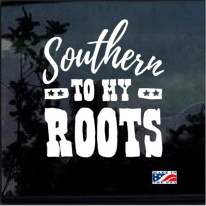 Southern to my Roots Window Decal Sticker