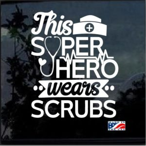 This Superhero Wears Scrubs Nurse Window Decal Sticker