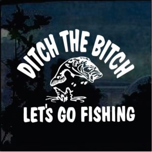 Fishing Decals - Ditch the B Lets go Fishing Sticker