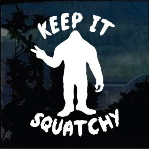 Bigfoot stickers - Keep it Squatchy Decal