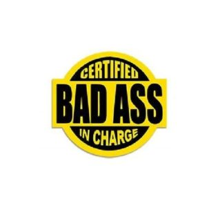 Hard hat stickers - Certified Bad Ass in Charge
