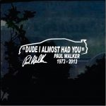 Paul Walker Dude I almost Had you JDM Car Window Decal Stickers