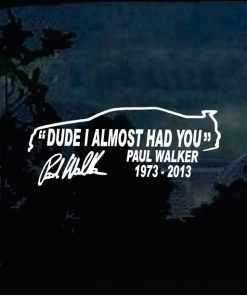 Jdm Stickers - Paul Walker Dude I almost Had you - Decals