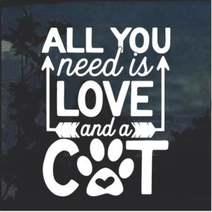 All you need is love and a cat decal sticker
