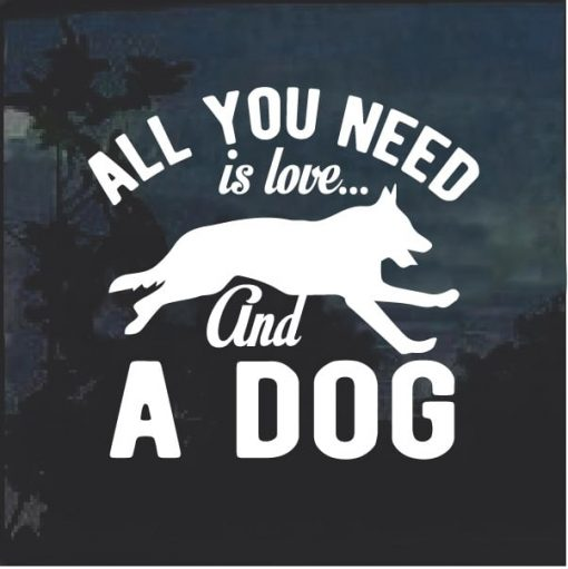 All you need is love and a dog German Shepherd Decal Sticker