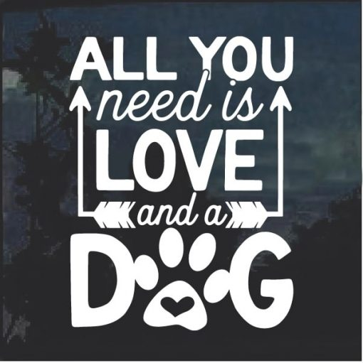 All you need is love and a dog decal sticker