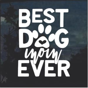 Best Dog Mom Ever Decal Sticker