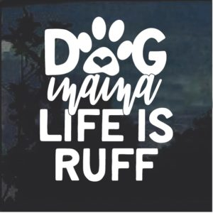 Dog Mama Life is Ruff Decal Sticker