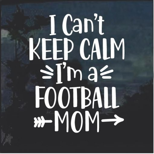 I cant Keep Calm I am a Football Mom Decal Sticker