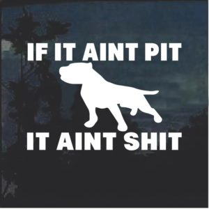 If it Aint Pit I t Aint Shit Dog Decal Sticker