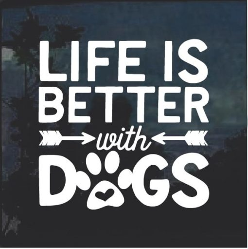 Life is better with Dogs Window Decal Sticker
