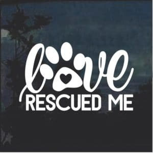 Love Rescued me Dog Paw Window Decal Sticker
