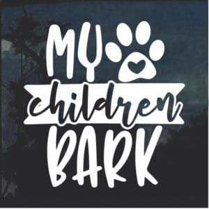 My Children Bark Dog Window Decal Sticker