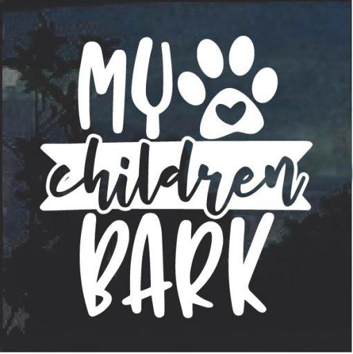 My Children Bark Dog Window Decal Sticker