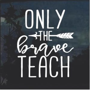Only the brave teach decal sticker