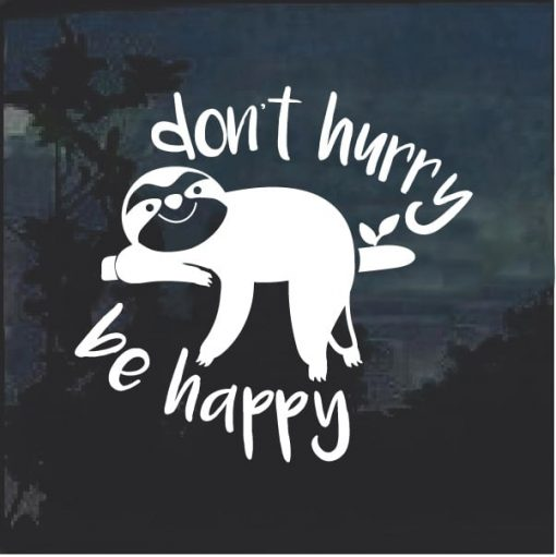 Sloth Dont Hurry Be Happy window decal sticker
