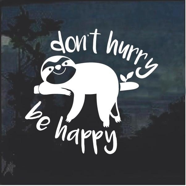 Sloth Don T Hurry Be Happy Window Decal Sticker Custom