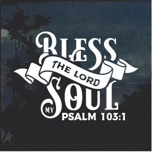The Lord Blessed my Soul Psalms 103:1 window decal sticker
