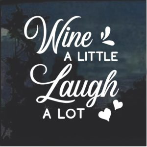 Wine a little Laugh a lot Window decal