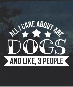 All I care about is dogs and like 3 people Decal Sticker