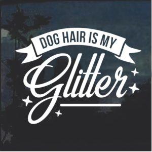 Dog Hair is my Glitter Decal Sticker