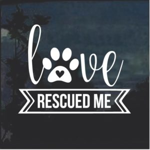 Dog Love Rescued Me Puppy Paw Decal Sticker